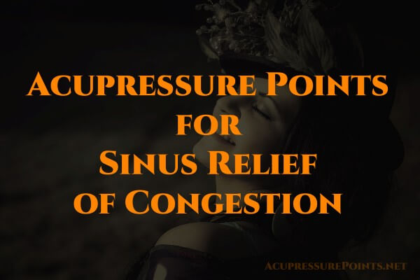 Acupressure Points for Sinus Relief of Congestion