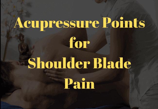 Acupressure Points for Shoulder Blade Pain